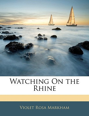 Watching on the Rhine book written by Markham, Violet Rosa
