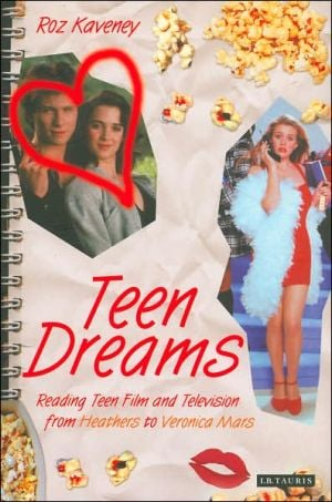 Teen Dreams: Reading Teen Film and Television from 'Heathers' to 'Veronica Mars' book written by Roz Kaveney