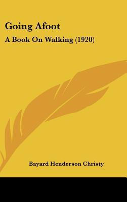 Going Afoot: A Book on Walking (1920) book written by Christy, Bayard Henderson