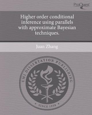 Higher Order Conditional Inference Using Parallels with Approximate Bayesian Techniques. written by Juan Zhang