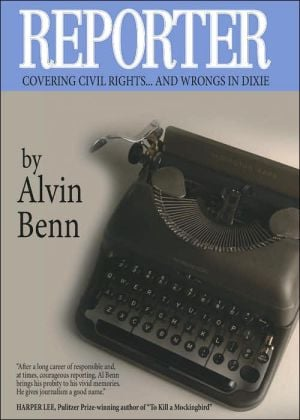 Reporter: Covering Civil Rights...And Wrongs in Dixie book written by Alvin Benn