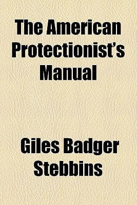 The American Protectionist's Manual written by Stebbins, Giles Badger