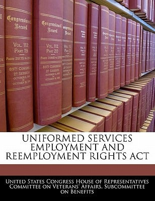 Uniformed Services Employment and Reemployment Rights ACT written by United States Congress House of Represen