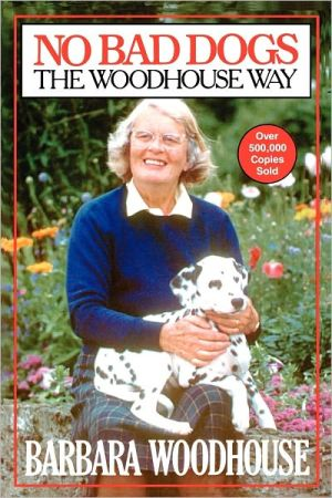 No Bad Dogs: The Woodhouse Way book written by Barbara Woodhouse