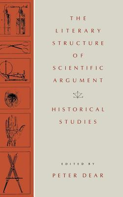 The Literary structure of scientific argument written by Peter Dear