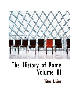 History of Rome, Volume III written by Titus Livius