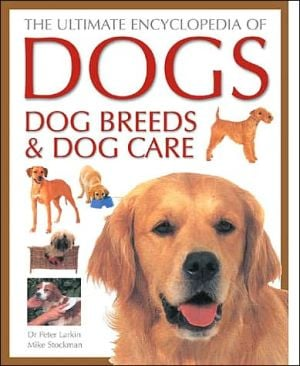 Ultimate Encyclopedia of Dogs, Dog Breeds and Dog Care book written by Peter Larkin