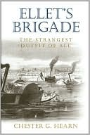 Ellet's Brigade: The Strangest Outfit of All book written by Chester G. Hearn