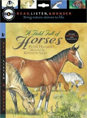 A Field Full of Horses with Audio, Peggable: Read, Listen, and Wonder book written by Peter Hansard