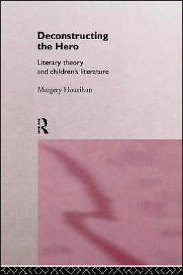 Deconstructing The Hero book written by Margery Hourihan
