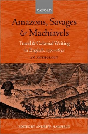 Amazons, Savages, and Machiavels: Travel and Colonial Writing in English, 1550-1630 written by Andrew Hadfield