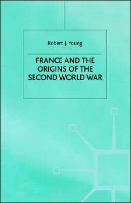 France And The Origins Of The Second World War book written by Young