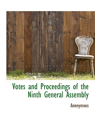 Votes and Proceedings of the Ninth General Assembly written by Anonymous