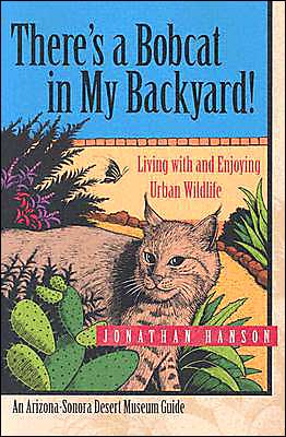 There's a Bobcat in My Backyard!: Living with and Enjoying Urban Wildlife book written by Jonathan Hanson