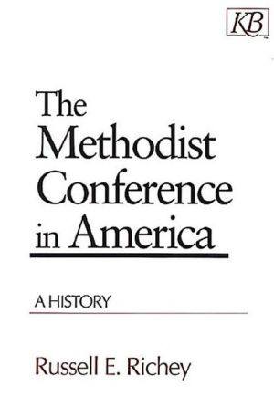 Methodist Conference in America: A History book written by Russell E. Richey