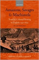 Amazons, Savages, and Machiavels: Travel and Colonial Writing in English, 1550-1630 book written by Andrew Hadfield