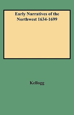 Early Narratives of the Northwest 1634-1699 book written by L. P. Kellogg