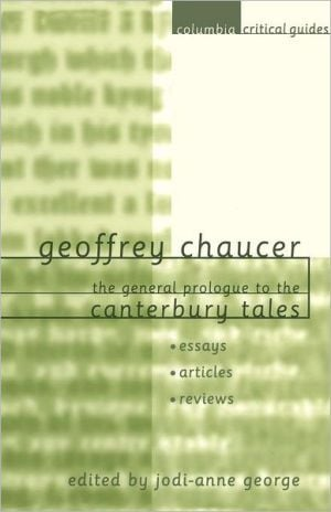 Geoffrey Chaucer: The General Prologue to the Canterbury Tales: Essays * Articles * Reviews book written by Jodi-Anne George