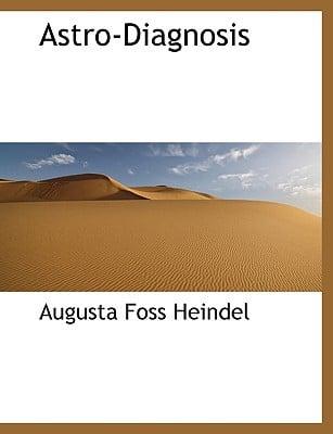 Astro-Diagnosis book written by Heindel, Augusta Foss
