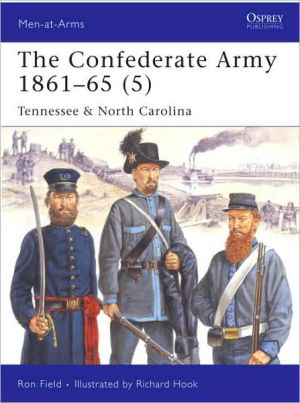 The Confederate Army 1861-65 (5): Tennessee and North Carolina book written by Richard Hook