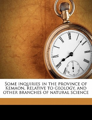 Some Inquiries in the Province of Kemaon, Relative to Geology, and Other Branches of Natural Science book written by McClelland, John