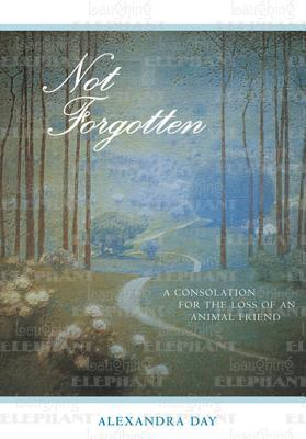 Not Forgotten: A Consolation for the Loss of an Animal Friend book written by Christie