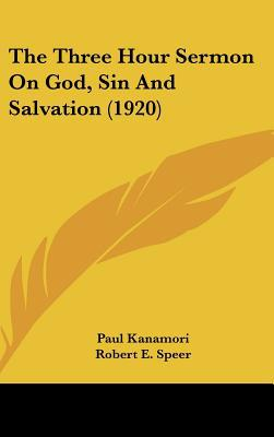 The Three Hour Sermon on God, Sin and Salvation (1920) written by Kanamori, Paul , Speer, Robert E.