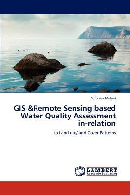 GIS &Remote Sensing Based Water Quality Assessment In-Relation written by