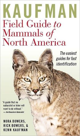 Kaufman Field Guide to Mammals of North America book written by Nora Bowers