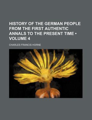 History of the German People from the First Authentic Annals to the Present Time (Volume 4) book written by Horne, Charles Francis
