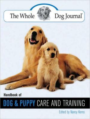The Whole Dog Journal Handbook of Dog and Puppy Care and Training book written by Nancy Kerns