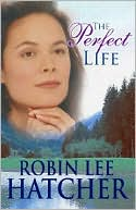 Perfect Life book written by Robin Lee Hatcher