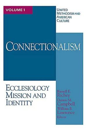 Connectionalism: Ecclesiology Mission and Identity book written by Dennis M. Campbell