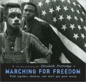 Marching for Freedom: Walk Together, Children, and Don't You Grow Weary book written by Elizabeth Partridge