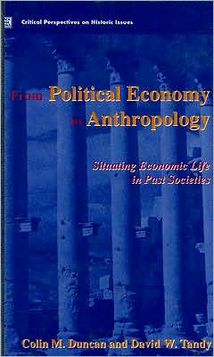 From Political Economy to Anthropology: Situating Economic Life in Past Societies, Vol. 3 book written by Colin Duncan