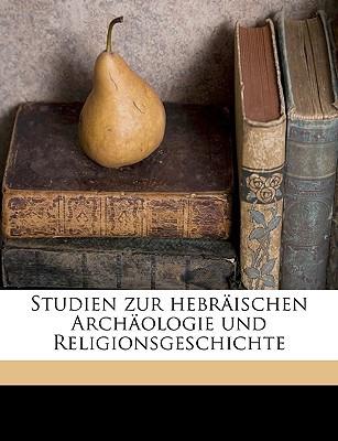 Studien Zur Hebrischen Archologie Und Religionsgeschichte book written by Kittel, Rudolf
