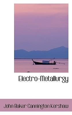 Electro-Metallurgy book written by Baker Cannington Kershaw, John