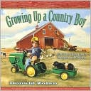 Growing up a Country Boy: Life is Best When You're Barefoot and Carefree written by Donald Zolan
