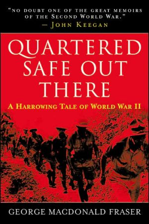 Quartered Safe Out Here: A Harrowing Tale of World War II book written by George MacDonald Fraser