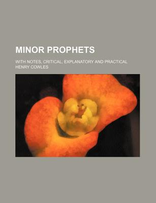 Minor Prophets; With Notes, Critical, Explanatory and Practical written by Cowles, Henry