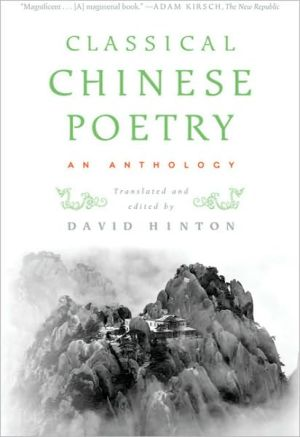 Classical Chinese Poetry: An Anthology book written by David Hinton
