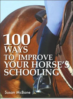 100 Ways to Improve Your Horse's Schooling book written by Susan McBane