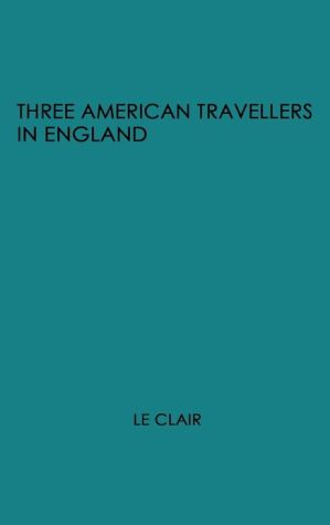 Three American Travellers in England book written by Robert Charles Le Clair