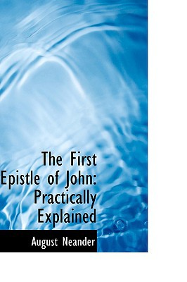 The First Epistle of John: Practically Explained written by Neander, August