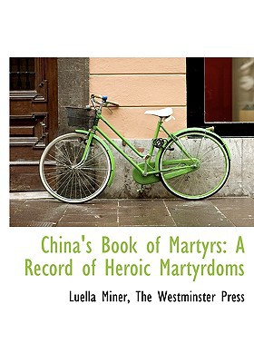 China's Book of Martyrs: A Record of Heroic Martyrdoms book written by Miner, Luella , The Westminster Press, Westminster Press , The Westminster Press
