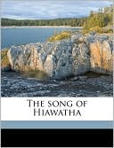 The Song of Hiawatha book written by Henry Wadsworth Longfellow