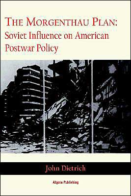The Morgenthau Plan: Soviet Influence on American Foreign Policy book written by John Dietrich
