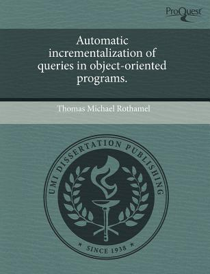 Automatic Incrementalization of Queries in Object-Oriented Programs. written by Thomas Michael Rothamel