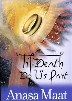 Til Death Do Us Part book written by Anasa Maat