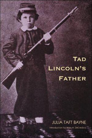Tad Lincoln's Father book written by Julia Taft Bayne
